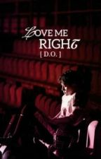 LOVE ME RIGHT (EXO D.O FANFIC) by jiminhyper