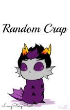 Random Crap by -LongStoryShort-