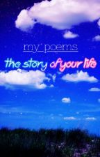 My Poems: The Story of Your Life? [Completed] by InkButterfly