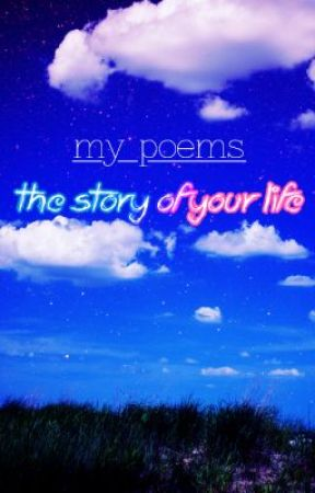 My Poems The Story Of Your Life Completed Internet Love Wattpad