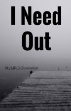I Need Out [Book Two] by MyLifeIsObsession