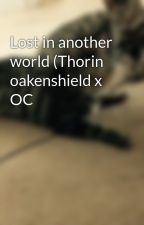 Lost in another world (Thorin oakenshield x OC by Tashachen99