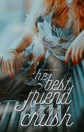 The Best Friend of My Crush by AnneAncient