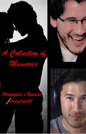A Collection of Memories (Markiplier X Reader) by LadyLoki23