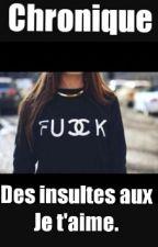 Chronique: Des insultes aux je t'aime. by Numero_Uno_