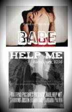 Babe,help me! by BiebsStory_1256