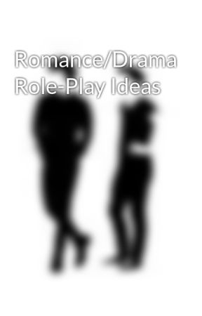Romance/Drama Role-Play Ideas - Wattpad