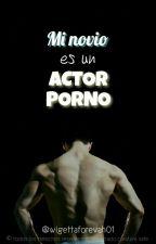 Mi Novio Es Un Actor Porno | Wigetta | Fic Lemmon +18 TERMINADA by Wigettaforevah01