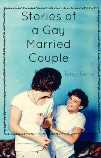 Stories of a Gay Married Couple - Nellie - Wattpad