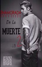 Enamorada De La Muerte 2 j.b by Zzandyy