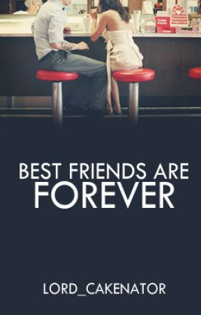 Best Friends Are Forever by Lord_Cakenator