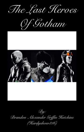 The Last Heroes of Gotham (A Sequel To Batman Arkham Knight) (Contains Spoilers To All Batman Arkham Games) Season 1 by Hardyshow316