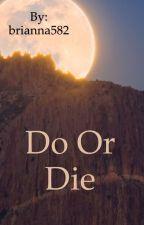 Do or Die by brianna582