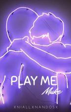 Play Me||Muke by xniallxnandosx