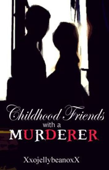 CHILDHOOD FRIENDS WITH A MURDERER?