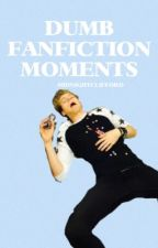 Dumb Fanfiction Moments! by midnight-clifford