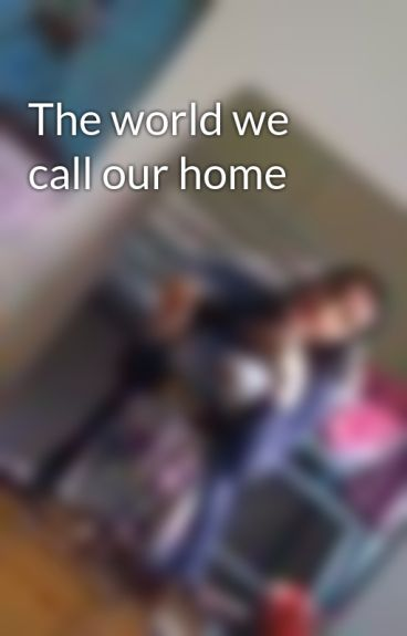 The world we call our home by Krystal2546