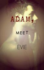 Adam, Meet Evie by can_thou_not