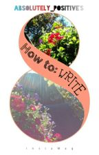 How To WRITE Awesomely by Absolutely_Positive