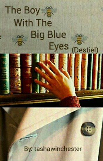 The Boy With The Big Blue Eyes (Destiel)