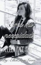 Eres mi necesidad - Ellen Page Fan-fic by AlexTheNGBH