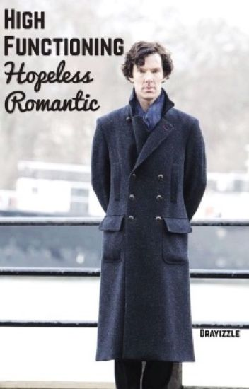 High Functioning Hopeless Romantic