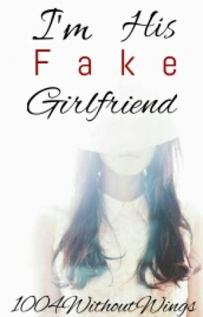 I'm His Fake Girlfriend by 1004WithoutWings