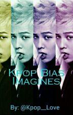 Kpop Bias Imagines by Kpop__Love