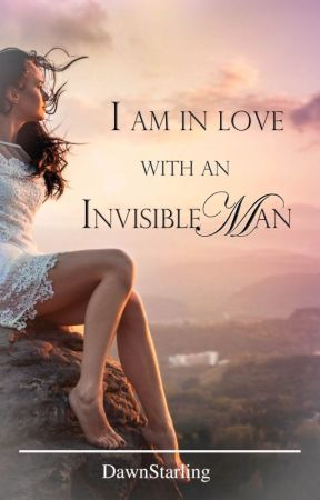 I am in Love with an Invisible Man [Completed][ParanormalRomance] by DawnStarling