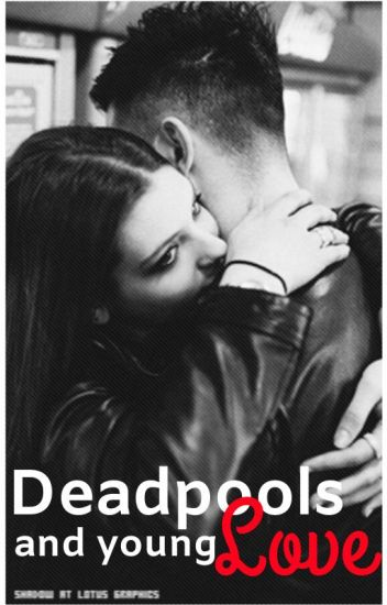 [1] Deadpools and Young Love • Liam Dunbar