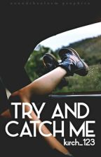 Try and Catch Me (Published) by kirch_123