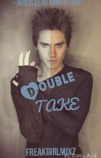 Double Take ~Jared Leto Fanfiction~BREAK  by FREAKGIRLMIXZ