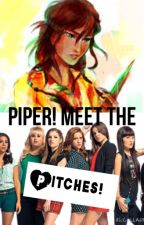 Piper! Meet the Pitches! (Percy Jackson Fanfiction) by LillyLangford