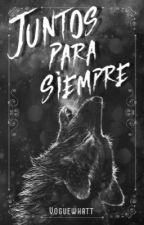 Juntos Para Siempre (Liam Dumbar y tu) #wattys2018  by voguewhatt
