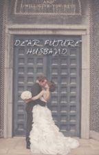 Dear future husband. by We_believe_ingod
