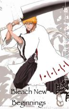 Bleach new beginnings by 4lifeAnime
