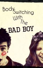 Body Switching With The Bad Boy {VERY SLOWLY UPDATING} by Madhatter1811
