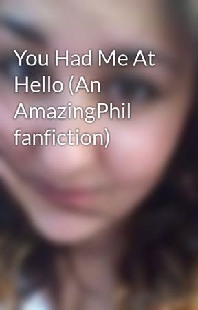 You Had Me At Hello (An AmazingPhil fanfiction) by EmskiiB97