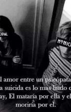 Un amor entre una suicida y un psicopata.  by GabyVasquezRamirez