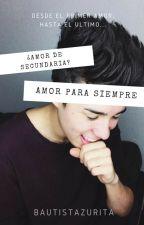 """""""¿Amor de secundaria? Amor Para siempre """" (Mario Bautista) EDITANDO by BautistaZurita"""