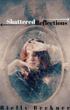 Shattered Reflections #wattys2015 by IChangedMyMind