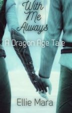 With Me Always: A Dragon Age Tale (Dragon Age Inquisition) by EllieMara98