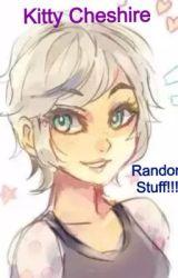 Kitty Cheshire's random stuff!  by KittyCheshireSup