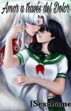 Amor A través del Dolor [Sesshome] by YureiSavage