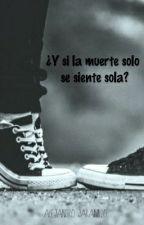 ¿Y si la muerte solo se siente sola? by Alejandro-Jaramillo