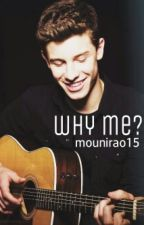WHY ME? (Shawn Mendes) by mounirao15