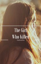 The Girl Who Killed by livelovelive