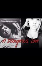 A Dangerous Love by katelynn_leigh