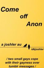 Come Off Anon (joshler) by helltons