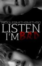 Listen, I'm Bad ♛.                                       [En Edición.] by nicolesmithsmith50
